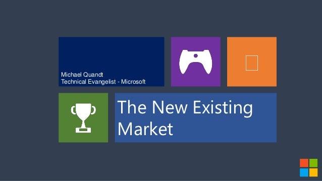 Michael Quandt                                   Technical Evangelist - Microsoft                     The New Existing   ...