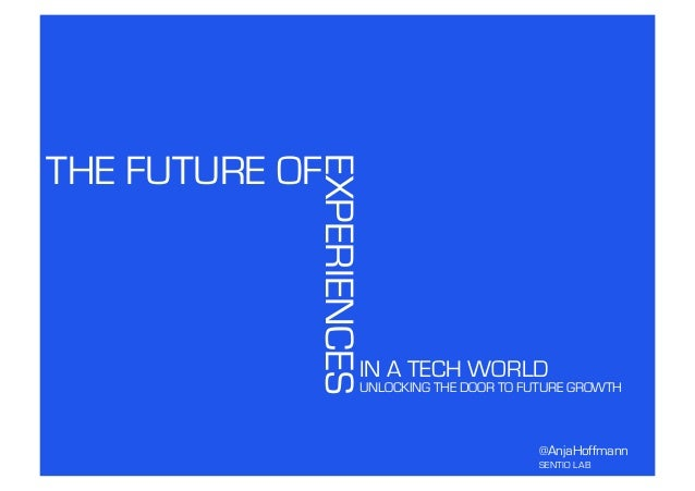 THE FUTURE OF            EXPERIENCES                          IN A TECH WORLD                          UNLOCKING THE DOOR ...