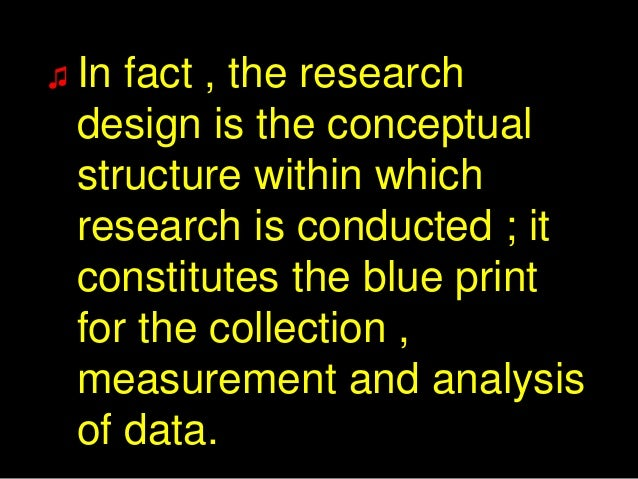 research design is conceptual structure within Is conceptual structure within which research is conducted it constitutes the blue print of collection, measurement and analysis of data research design is needed .