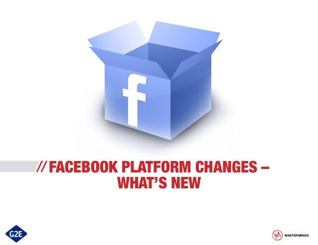 // FACEBOOK  PLATFORM CHANGES – WHAT'S NEW  MASTERMINDS