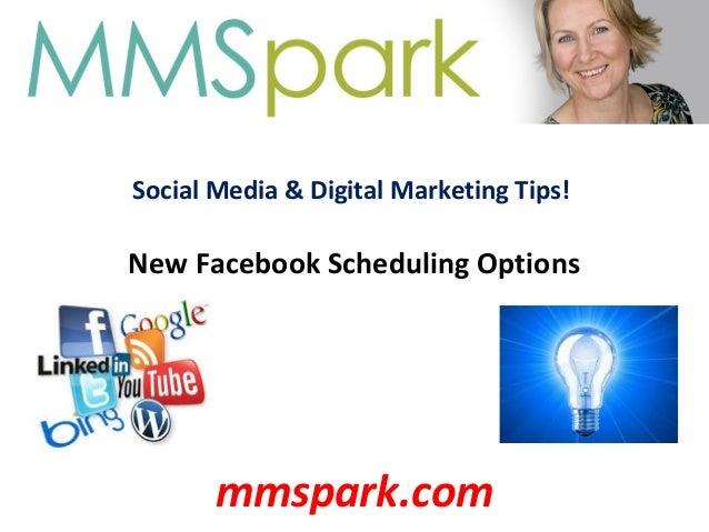 Social Media & Digital Marketing Tips! New Facebook Scheduling Options mmspark.com