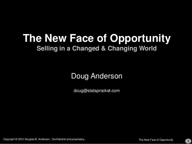 The New Face of Opportunity                           Selling in a Changed & Changing World                               ...