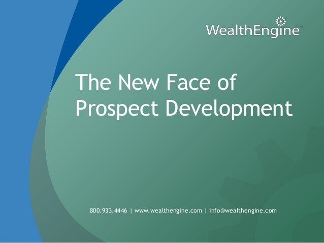 The New Face ofProspect Development 800.933.4446 | www.wealthengine.com | info@wealthengine.com