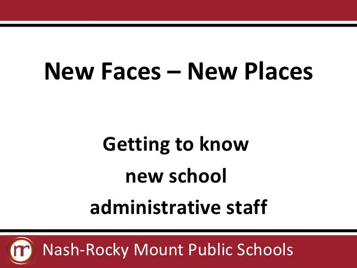 New Faces – New Places      Getting to know        new school     administrative staffNash-Rocky Mount Public Schools