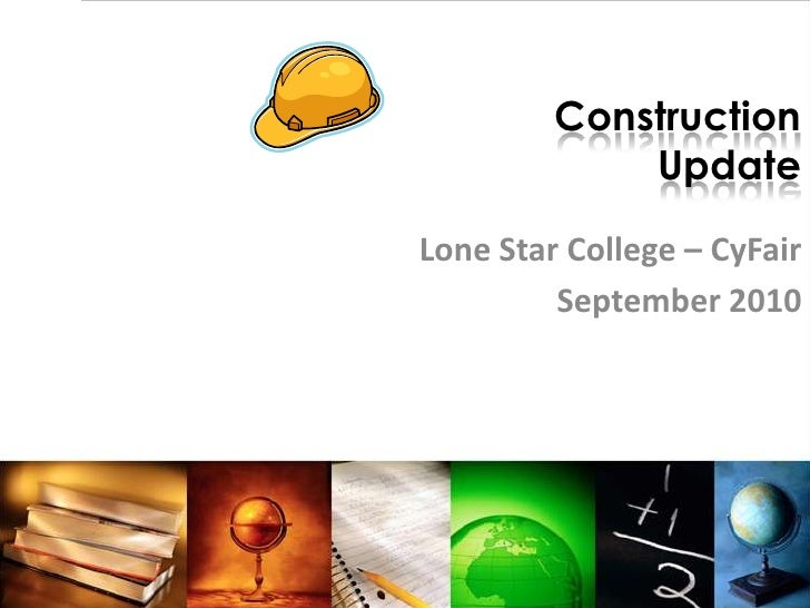 ConstructionUpdate<br />Lone Star College – CyFair<br />September 2010<br />