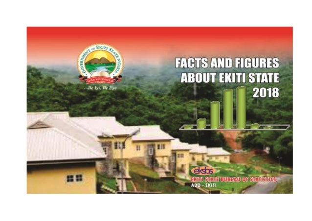 State Bureau of Statistics 2 FACTS AND FIGURES ABOUT EKITI STATE 2019 EKITI STATE OF NIGERIA FACTS AND FIGURES ABOUT EKITI...