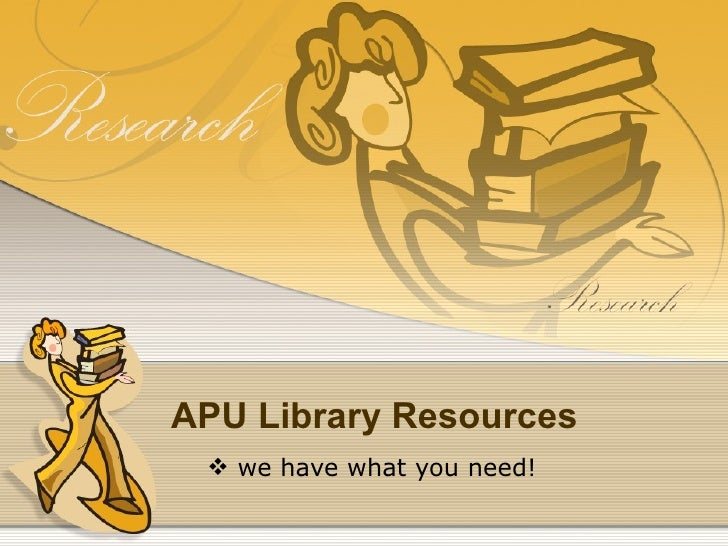 APU Library Resources  we have what you need!