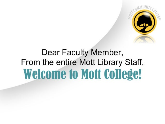 Dear Faculty Member,From the entire Mott Library Staff,Welcome to Mott College!