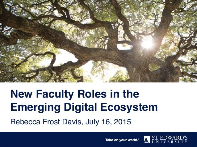 New Faculty Roles in the Emerging Digital Ecosystem ! Rebecca Frost Davis, July 16, 2015!