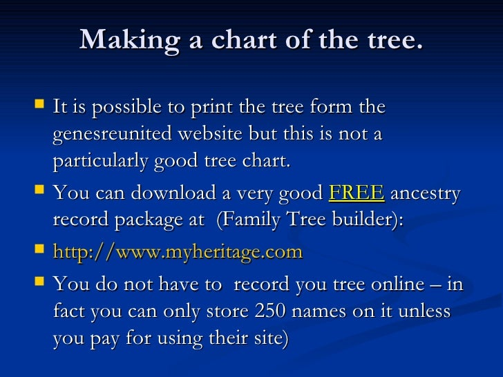 Making a chart of the tree. <ul><li>It is possible to print the tree form the genesreunited website but this is not a part...