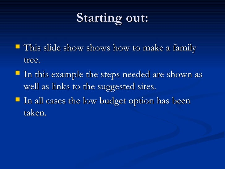Starting out: <ul><li>This slide show shows how to make a family tree. </li></ul><ul><li>In this example the steps needed ...