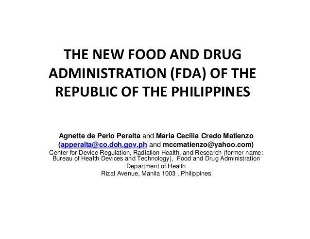 THE NEW FOOD AND DRUG ADMINISTRATION (FDA) OF THE REPUBLIC OF THE PHILIPPINES Agnette de Perio Peralta and Maria Cecilia C...
