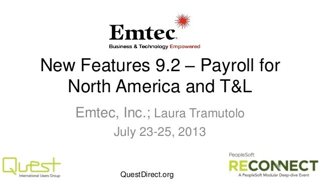 New Features 9.2 – Payroll for North America and T&L Emtec, Inc.; Laura Tramutolo July 23-25, 2013  QuestDirect.org