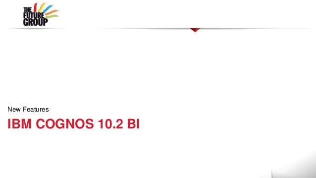 New FeaturesIBM COGNOS 10.2 BI