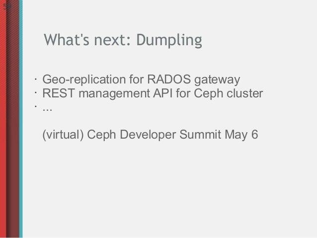 59         Whats next: Dumpling     •   Geo-replication for RADOS gateway     •   REST management API for Ceph cluster    ...