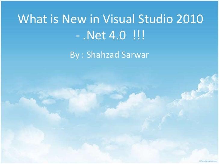 Whatis New in Visual Studio 2010 - .Net 4.0  !!!<br />By : ShahzadSarwar<br />