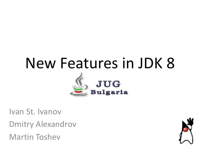 New Features in JDK 8 Ivan St. Ivanov Dmitry Alexandrov Martin Toshev