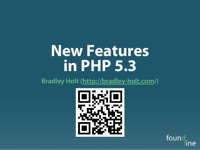 New Features in PHP 5.3 Bradley Holt (http://bradley-holt.com/)
