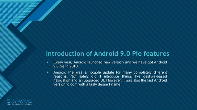 Click to edit Master title style 1 Introduction of Android 9.0 Pie features  Every year, Android launched new version and...