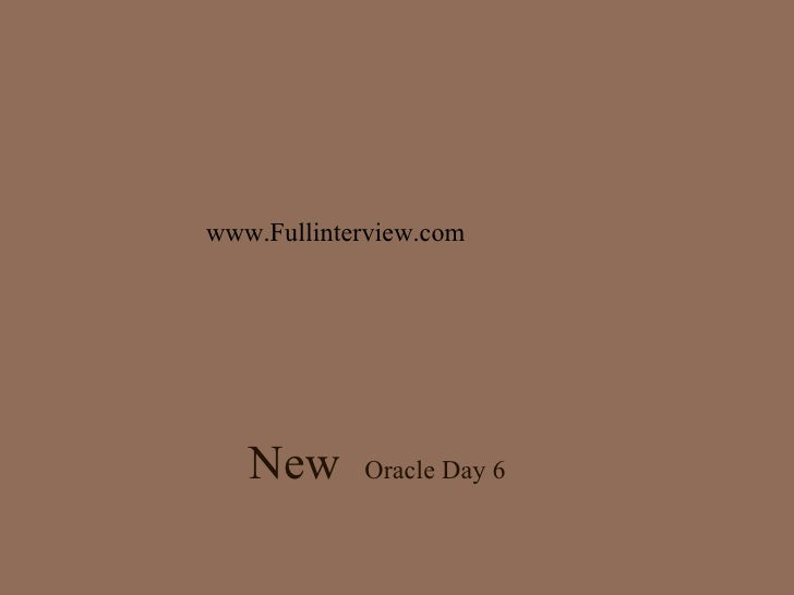 New  Oracle Day 6 www.Fullinterview.com