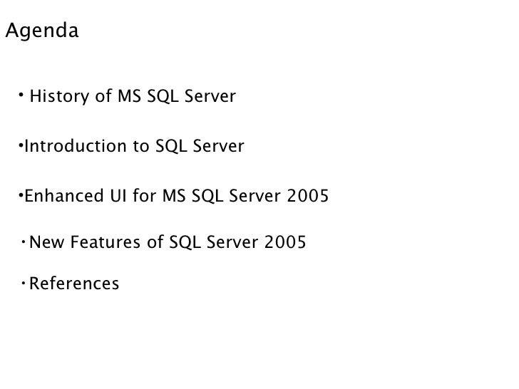 Agenda <ul><li>History of MS SQL Server </li></ul><ul><li>Introduction to SQL Server </li></ul><ul><li>Enhanced UI for MS ...