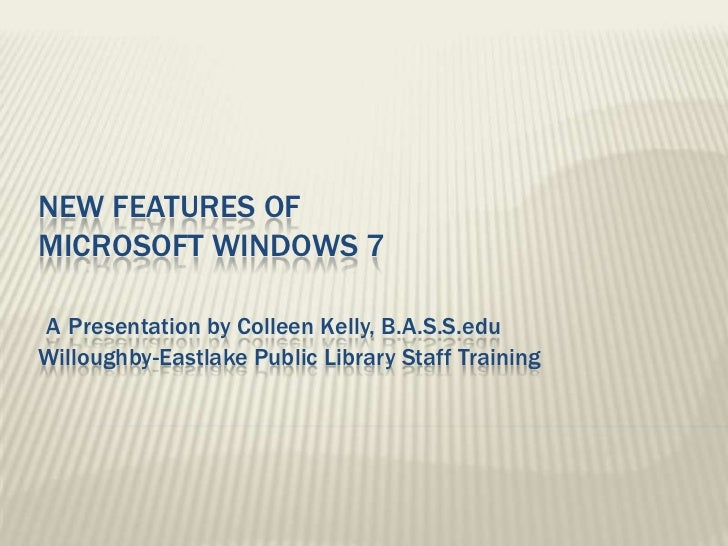 New features of Microsoft Windows 7APresentation by Colleen Kelly, B.A.S.S.eduWilloughby-Eastlake Public Library Staff Tra...