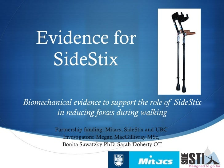 Evidence for SideStix Biomechanical evidence to support the role of SideStix in reducing forces during walking Partnership...