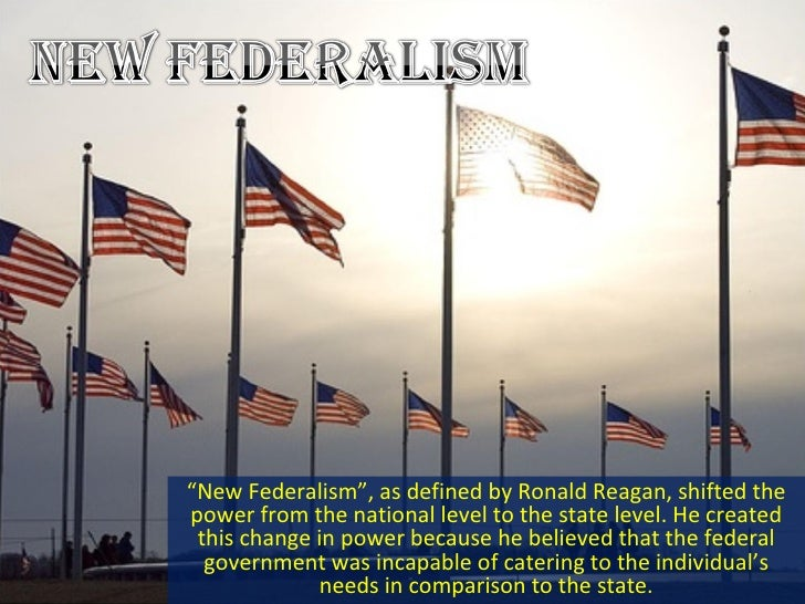 """ New Federalism"", as defined by Ronald Reagan, shifted the power from the national level to the state level. He created t..."