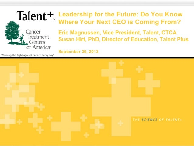 Copyright © 2010 Talent Plus | Lincoln, Nebraska Leadership for the Future: Do You Know Where Your Next CEO is Coming From...