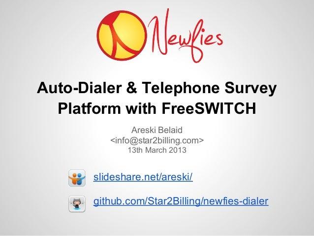 Auto-Dialer & Telephone Survey  Platform with FreeSWITCH               Areski Belaid          <info@star2billing.com>     ...