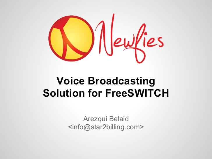 Voice BroadcastingSolution for FreeSWITCH         Arezqui Belaid    <info@star2billing.com>