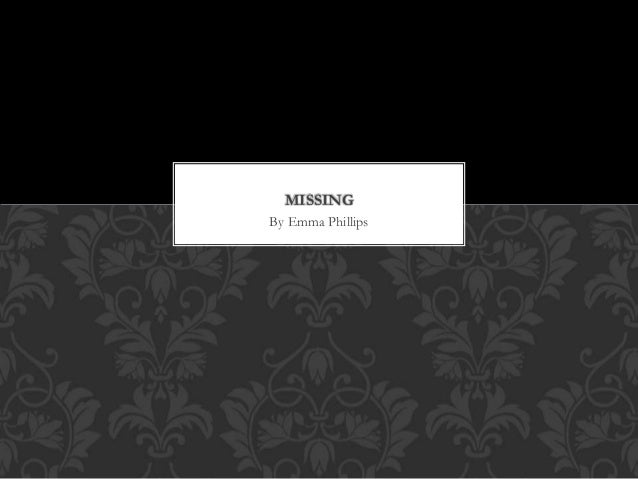 By Emma Phillips MISSING