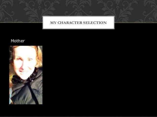 MY CHARACTER SELECTION Mother