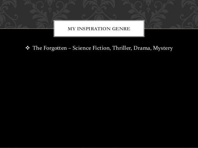  The Forgotten – Science Fiction, Thriller, Drama, Mystery MY INSPIRATION GENRE