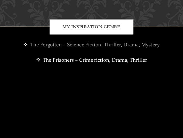  The Forgotten – Science Fiction, Thriller, Drama, Mystery  The Prisoners – Crime fiction, Drama, Thriller MY INSPIRATIO...