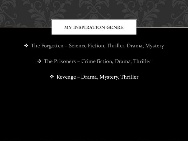  The Forgotten – Science Fiction, Thriller, Drama, Mystery  The Prisoners – Crime fiction, Drama, Thriller  Revenge – D...