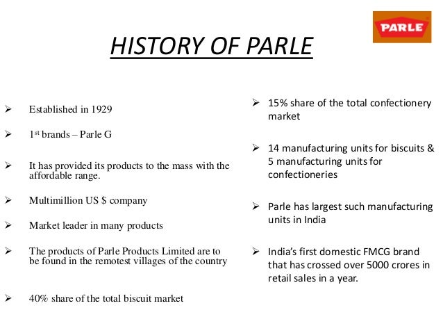 parle products history Parle products history 1 history- parle products the original parle company was split into three separate companies, owned by the different factions of the original chauhan family.