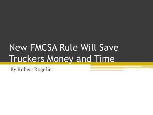 New FMCSA Rule Will Save Truckers Money and Time By Robert Rogulic
