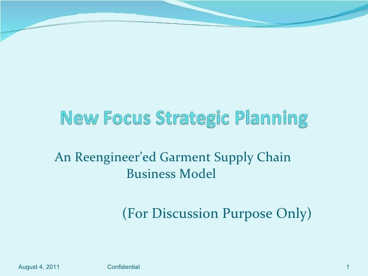 An Reengineer'ed Garment Supply Chain Business Model  (For Discussion Purpose Only) August 4, 2011 Confidential