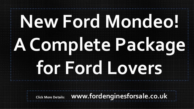 New Ford Mondeo! A Complete Package for Ford Lovers Click More Details: www.fordenginesforsale.co.uk
