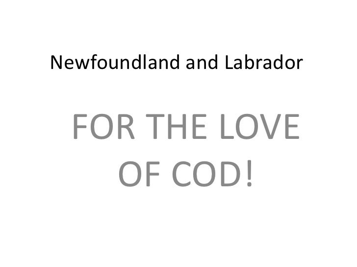 Newfoundland and Labrador<br />FOR THE LOVE OF COD!<br />