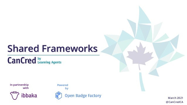 Shared Frameworks March 2021 @CanCredCA Powered by In partnership with
