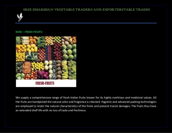 SREE DHARSHAN VEGETABLE TRADERS AND EXPORTERSTABLE TRADESNEW – FRESH FRUITSWe supply a comprehensive range of fresh Indian...