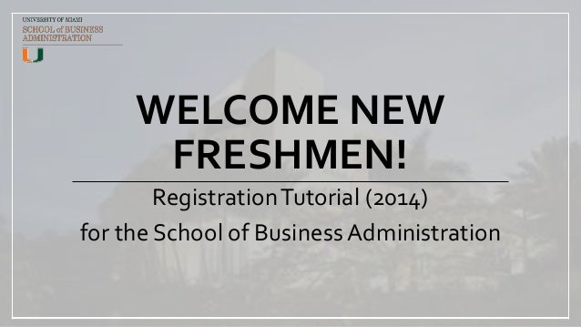 WELCOME NEW FRESHMEN! RegistrationTutorial (2014) for the School of Business Administration