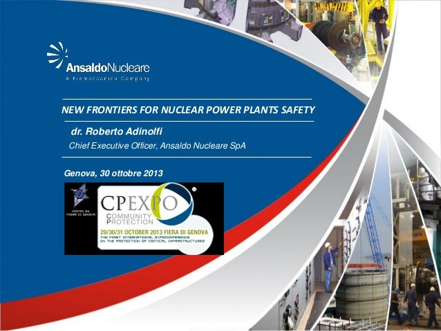 NEW FRONTIERS FOR NUCLEAR POWER PLANTS SAFETY dr. Roberto Adinolfi Chief Executive Officer, Ansaldo Nucleare SpA  Genova, ...
