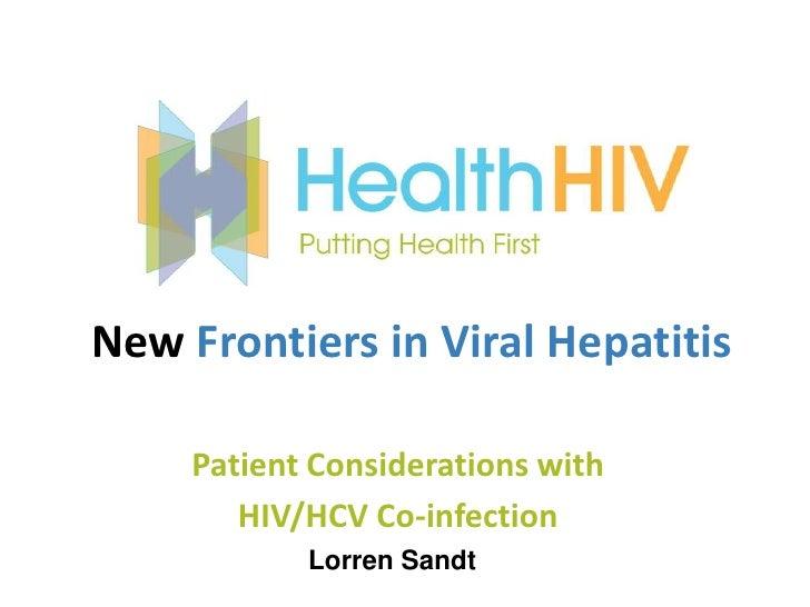 New Frontiers in Viral Hepatitis     Patient Considerations with        HIV/HCV Co-infection            Lorren Sandt