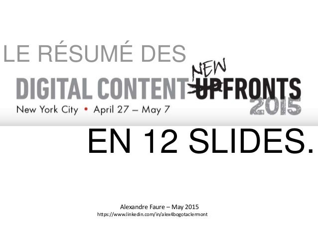 Alexandre Faure – May 2015 https://www.linkedin.com/in/alex4bogotaclermont LE RÉSUMÉ DES EN 12 SLIDES.