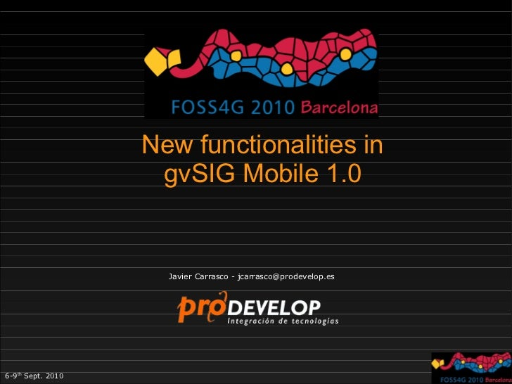 New functionalities in                    gvSIG Mobile 1.0                     Javier Carrasco - jcarrasco@prodevelop.es6-...