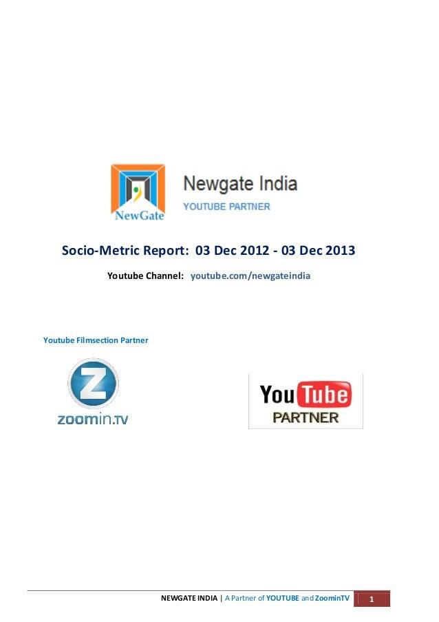 Socio-Metric Report: 03 Dec 2012 - 03 Dec 2013 Youtube Channel: youtube.com/newgateindia  Youtube Filmsection Partner  NEW...
