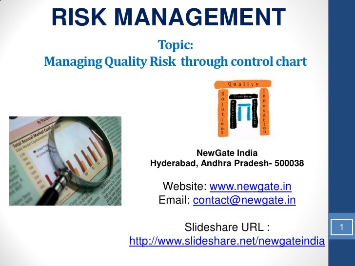 RISK MANAGEMENT                  Topic:Managing Quality Risk through control chart                          NewGate India ...